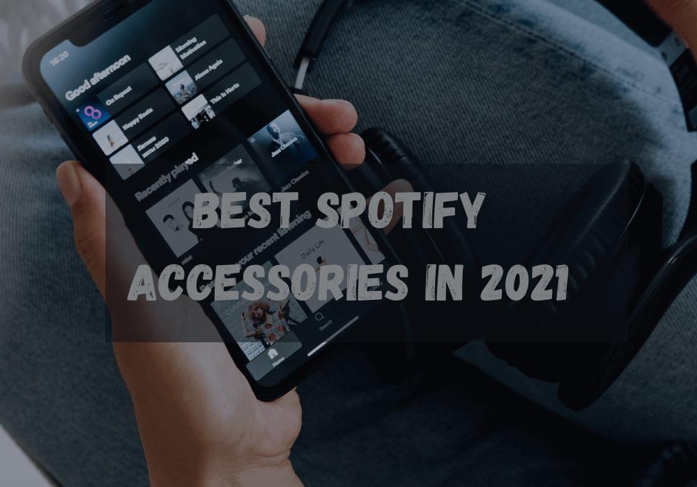 Best Spotify Accessories in 2021